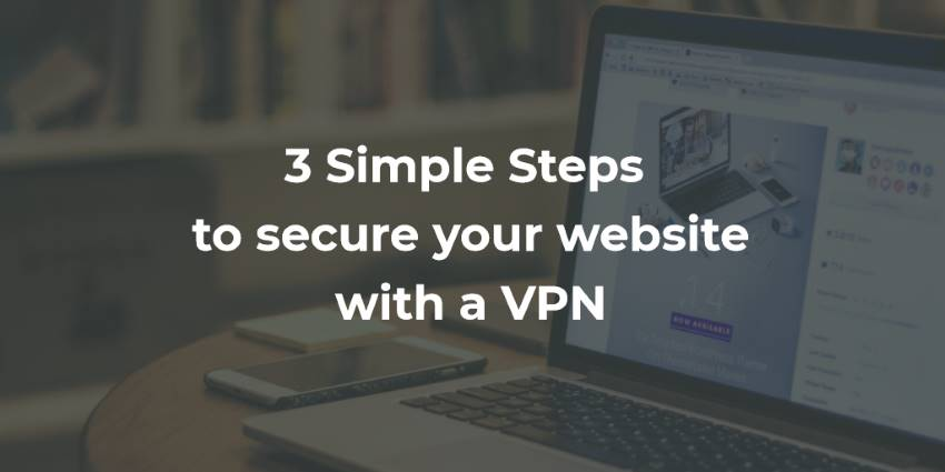 3 Simple Steps to Secure Your Website with a VPN