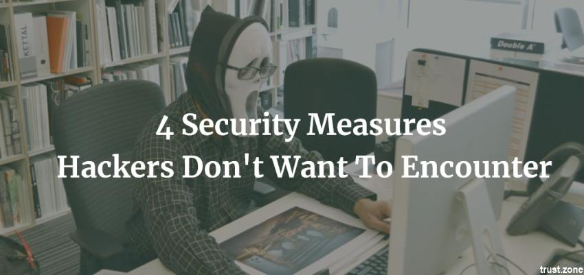 4 Security Measures Hackers Don't Want To Encounter