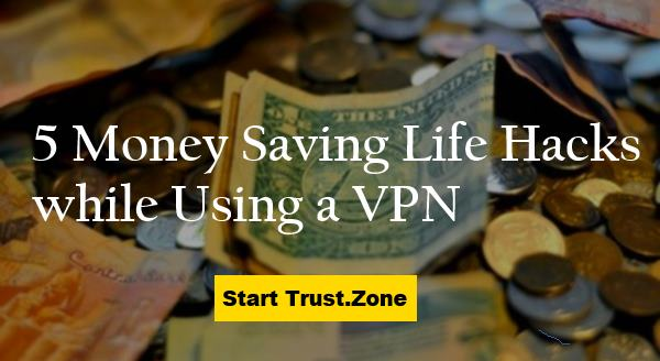 5 Money Saving Life Hacks while Using a VPN