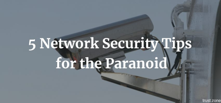 5 Network Security Tips for the Paranoid