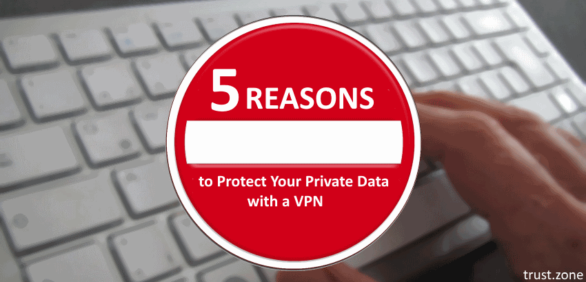 5 Reasons to Protect Your Private Data With a VPN