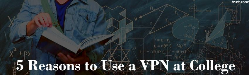 Top 5 Reasons to Use a VPN at College