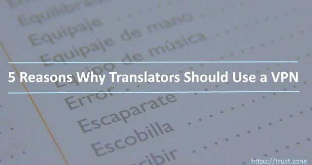 5 Reasons Why Translators Should Use a VPN