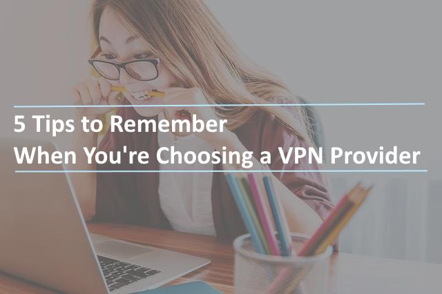 5 Tips to Remember When You're Choosing a VPN Provider