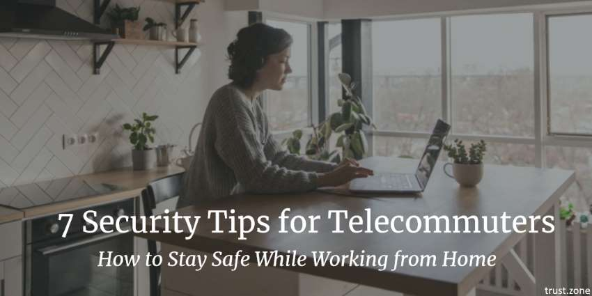 7 Security Tips for Telecommuters: How to Stay Safe While Working from Home