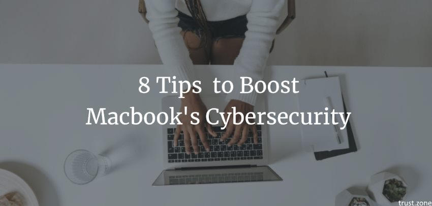 8 Best Tips to Boost Macbook's Cybersecurity