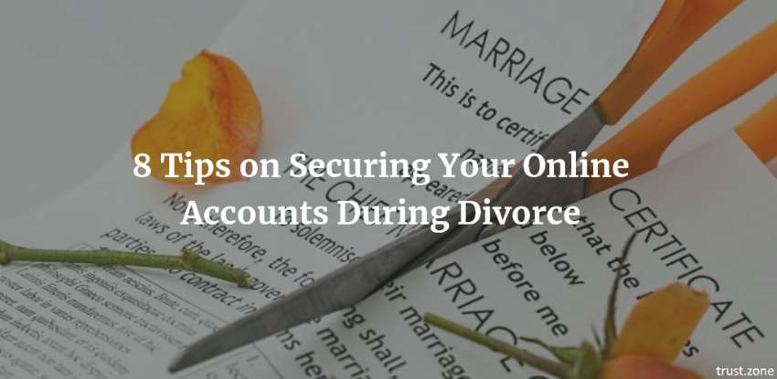 8 Tips on Securing Your Online Accounts During Divorce