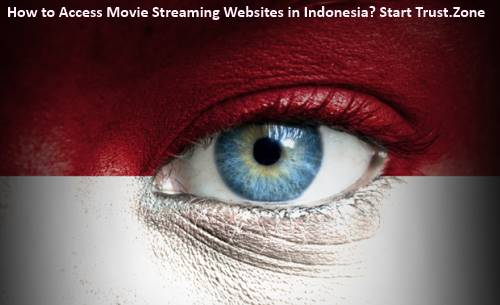 How to Access Movie Streaming Websites in Indonesia?