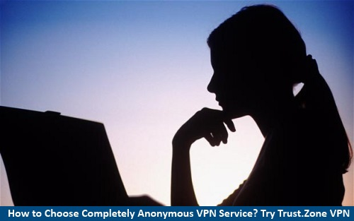 How to Choose Completely Anonymous VPN Service?
