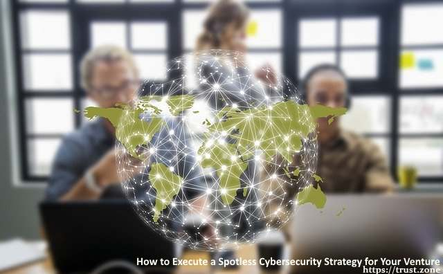How to Execute a Spotless Cybersecurity Strategy for Your Venture