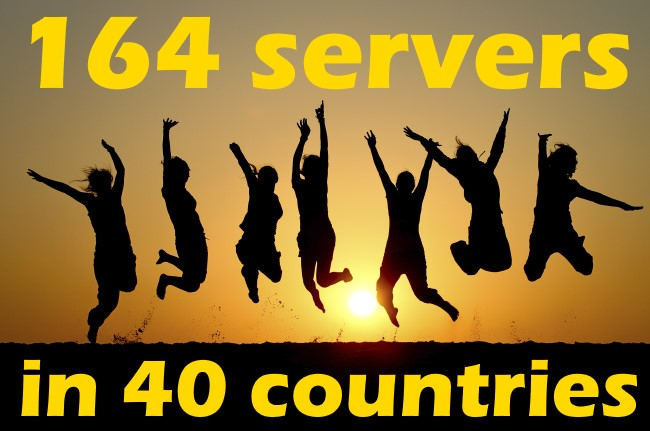 164 Fast Servers in 40 Countries. New locations every week!