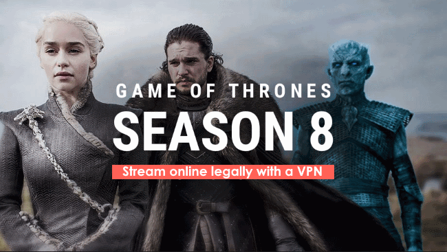 How to Stream Game of Thrones Season 8 Final Episode outside the US with a VPN legally