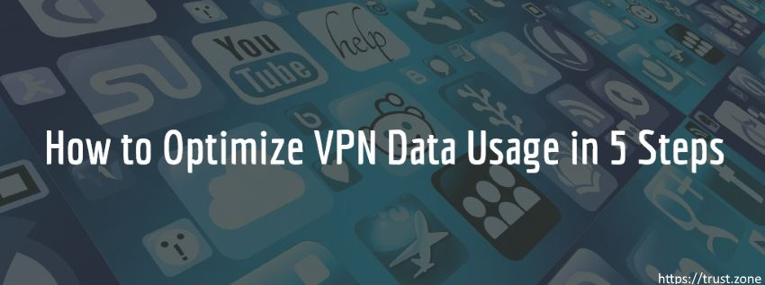 How to Optimize VPN Data Usage in 5 Steps