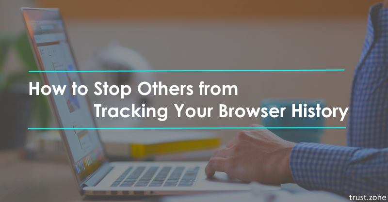 How to Stop Others from Tracking Your Browser History