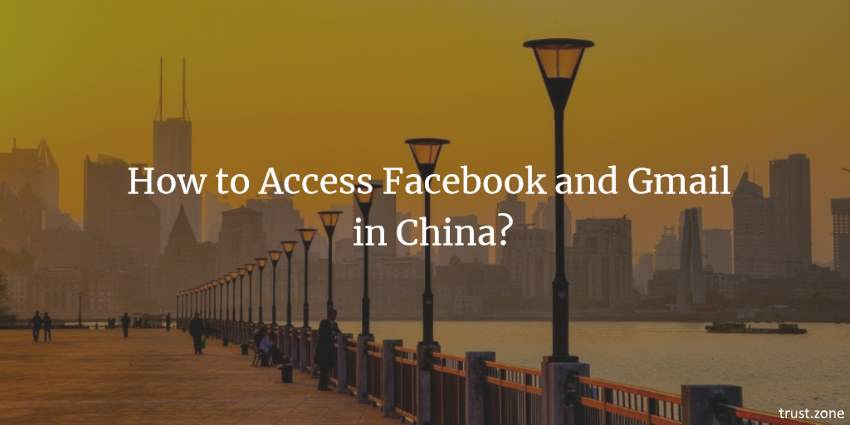 How to Access Facebook and Gmail in China?