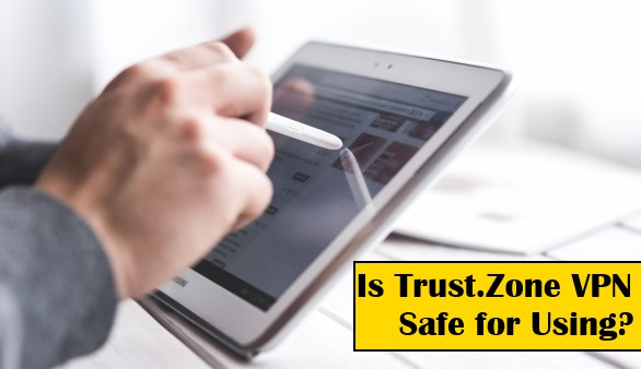 Is Trust.Zone VPN Safe for Using?