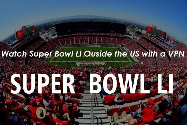 How To Watch Super Bowl LI Live Outside the US?