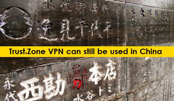Trust.Zone VPN can still be used in China