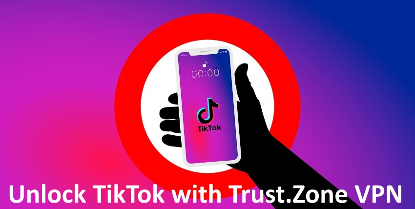 Why Trust.Zone is the Best VPN for TikTok in 2021?